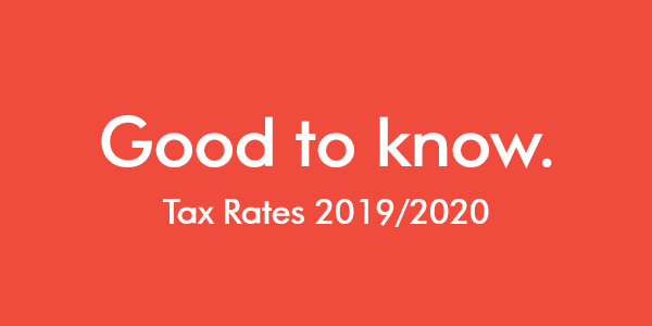 Good to know Tax Rates 2019/2020